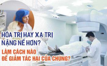 So sánh phương pháp hóa trị và xạ trị cái nào nặng hơn?